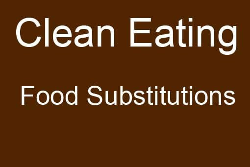 Clean Eating Food Substitution Chartt