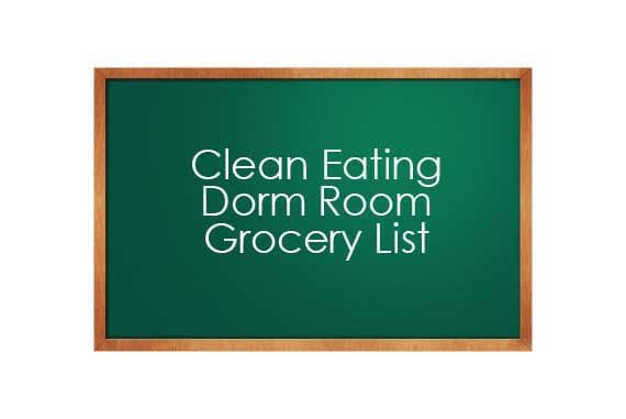 Clean Eating Dorm Room Grocery List