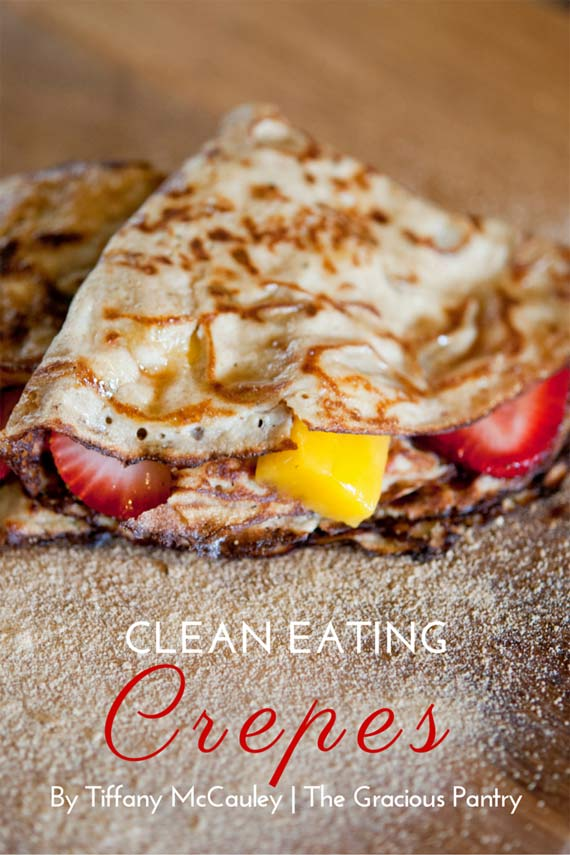 Clean Eating Crepes Recipe | TheGraciousPantry.com