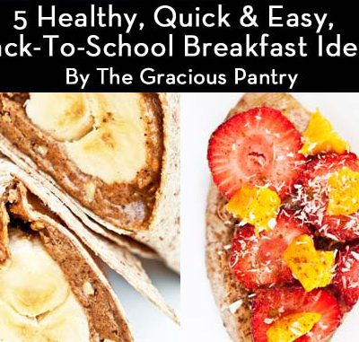 5 Clean Eating Ideas For Quick Back-To-School Breakfasts
