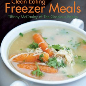 Clean Eating Freezer Meals Cookbook