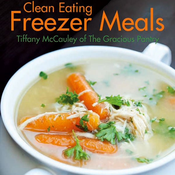 Clean Eating Freezer Meals Cookbook