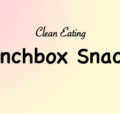 Clean Eating Lunchbox Snacks List