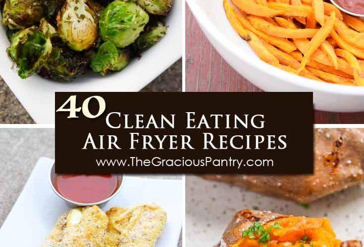40 Clean Eating Air Fryer Recipes