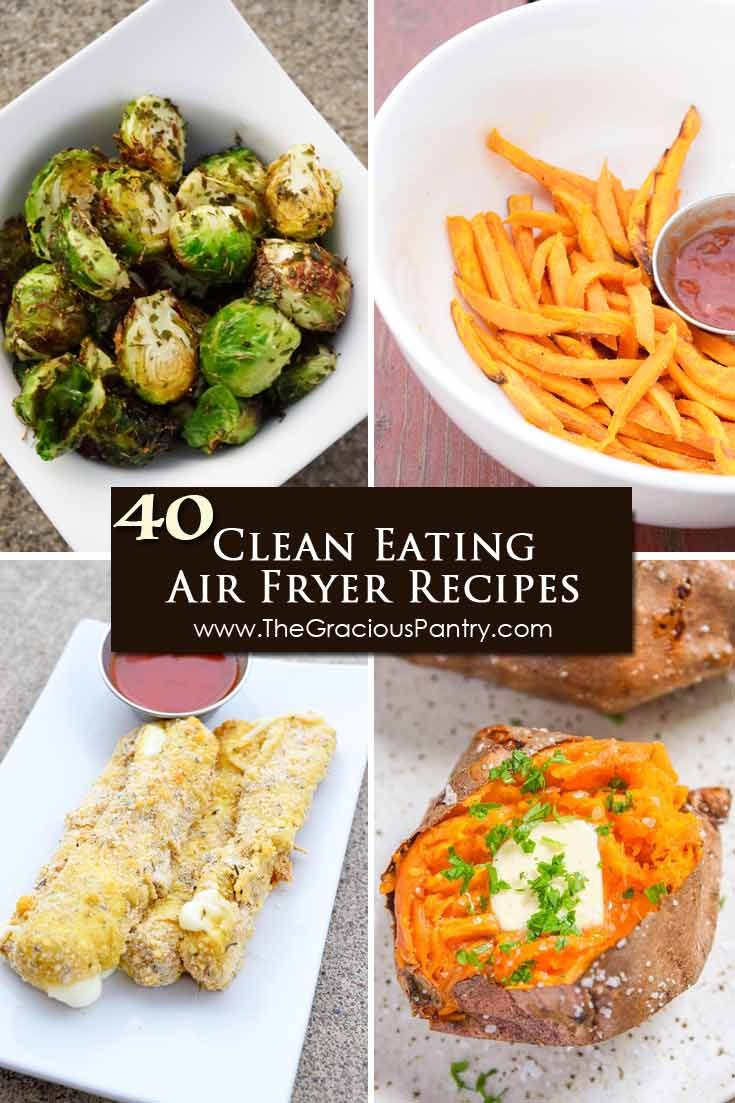 Four of 40 Clean Eating Air Fryer recipes are shown in this image. A baked sweet potato, roasted brussels sprouts, cheese sticks and sweet potato fries.