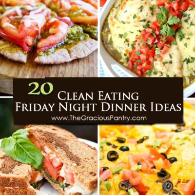 20 Clean Eating Friday Night Dinner Ideas