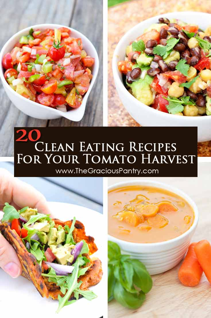 20 Clean Eating Recipes For Your Tomato Harvest