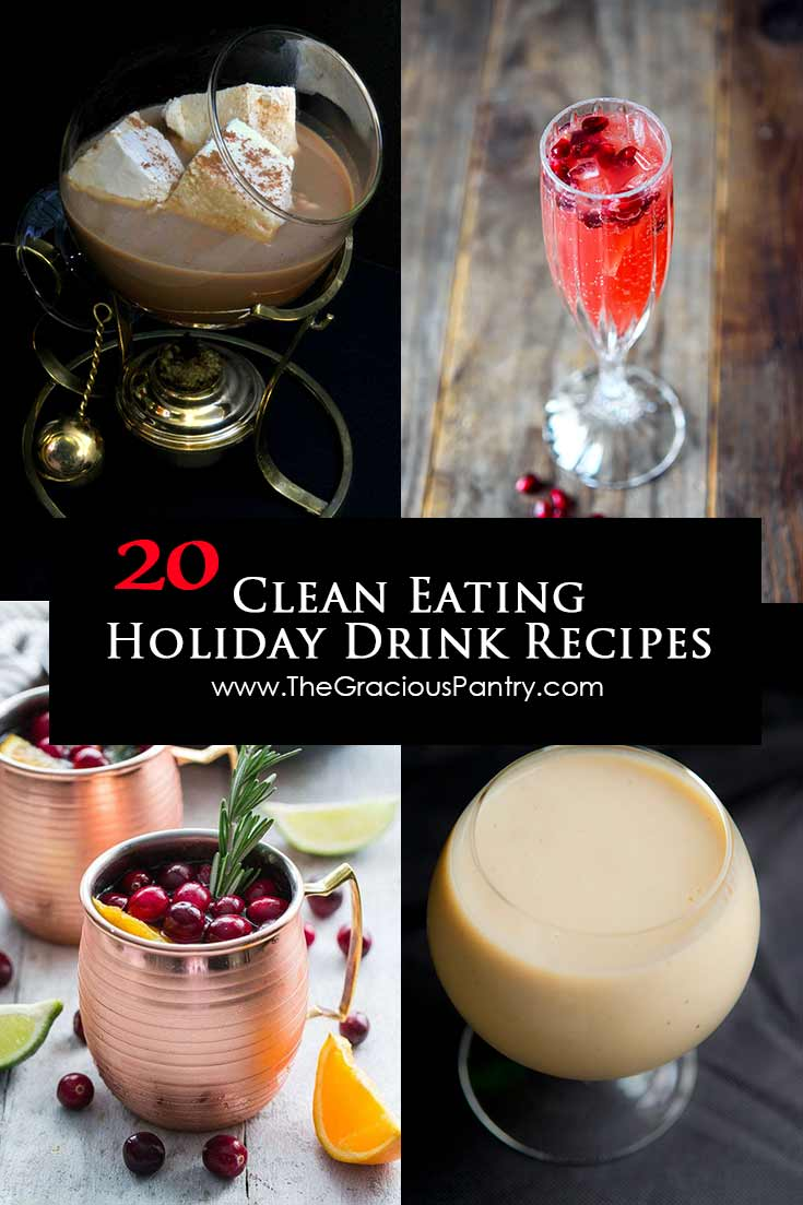 20 Clean Eating Holiday Drink Recipes The Gracious Pantry